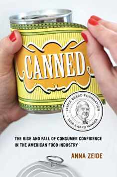 Canned: The Rise and Fall of Consumer Confidence in the American Food Industry (Volume 68) (California Studies in Food and Culture)