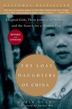 The Lost Daughters of China: Adopted Girls, Their Journey to America, and the Search fora Missing Past