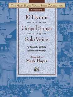 The Mark Hayes Vocal Solo Collection -- 10 Hymns and Gospel Songs for Solo Voice: For Concerts, Contests, Recitals, and Worship (Medium Low Voice)