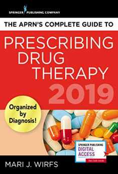 The APRN's Complete Guide to Prescribing Drug Therapy – Quick Access APRN Drug Guide for Nurses – Updated 2019 Guide