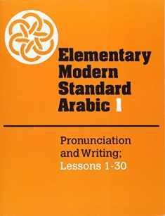 Elementary Modern Standard Arabic: Volume 1, Pronunciation and Writing; Lessons 1-30 (Elementary Modern Standard Arabic, Lessons 1-30)