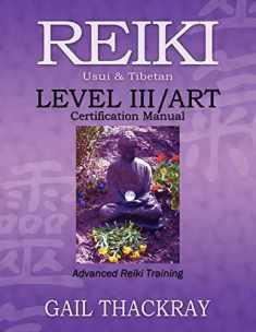REIKI, Usui & Tibetan, Level III/ART Certification Manual, Advanced Reiki Training