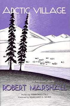 Arctic Village: A 1930's Portrait of Wiseman, Alaska (Classic Reprint Series)