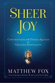 Sheer Joy: Conversations with Thomas Aquinas on Creation Spirituality