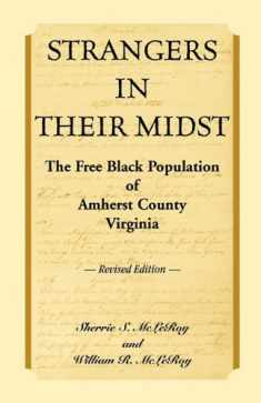Strangers in their Midst: The Free Black Population of Amherst County, Virginia, Revised Edition