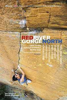 Red River Gorge North: A Rock Climbing Guidebook to Kentucky's Red River Gorge