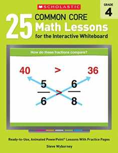 25 Common Core Math Lessons for the Interactive Whiteboard: Grade 4: Ready-to-Use, Animated PowerPoint Lessons With Practice Pages That Help Students ... Concepts (Interactive Whiteboard Activities)