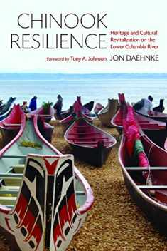 Chinook Resilience: Heritage and Cultural Revitalization on the Lower Columbia River (Indigenous Confluences)