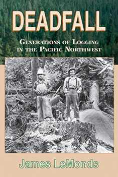 Deadfall: Generations of Logging in the Pacific Northwest