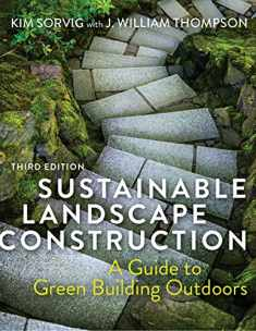 Sustainable Landscape Construction, Third Edition: A Guide to Green Building Outdoors