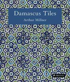 Damascus Tiles: Mamluk and Ottoman Architectural Ceramics from Syria