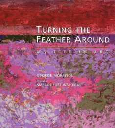 Turning the Feather Around: My Life in Art (Midwest Reflections)