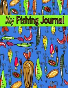 My Fishing Journal ( Kids Fishing Book): Fishing Journal for Kids; Includes 50+ Journaling Pages for Recording Fishing Notes, Experiences and Memories (Kids Journal Diary for Fishing)
