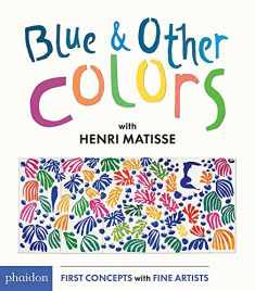 Blue and Other Colors: with Henri Matisse (First Concepts With Fine Artists)