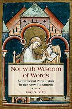 Not with Wisdom of Words: Nonrational Persuasion in the New Testament