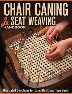 Chair Caning & Seat Weaving Handbook: Illustrated Directions for Cane, Rush, and Tape Seats (Fox Chapel Publishing) Step-by-Step Techniques to Restore and Repair Antique or Worn Out Chairs