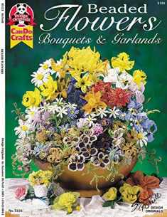Beaded Flowers, Bouquets, & Garlands (Design Originals) Beginner-Friendly Techniques and Projects for Roses, Lilies, Daisies, Snapdragons, Pansies, Chrysanthemums, Daffodils, Sunflowers, and More
