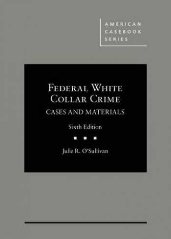9781634596336-1634596331-Federal White Collar Crime Cases and Materials (American Casebook Series)