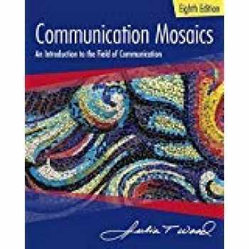 9781305403581-1305403584-Communication Mosaics: An Introduction to the Field of Communication