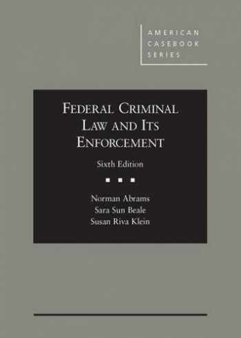 9781628100105-1628100109-Federal Criminal Law and Its Enforcement (American Casebook Series)