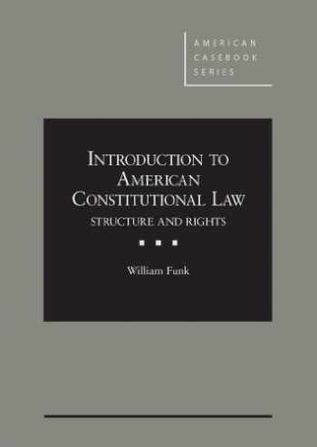 9780314282798-0314282793-Introduction to American Constitutional Law: Structure and Rights (American Casebook Series)