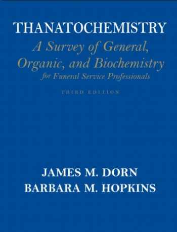 9780136026877-0136026877-Thanatochemistry: A Survey of General, Organic, and Biochemistry for Funeral Service Professionals (3rd Edition)