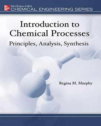 9780072849608-0072849606-Introduction to Chemical Processes: Principles, Analysis, Synthesis (McGraw-Hill Chemical Engineering)