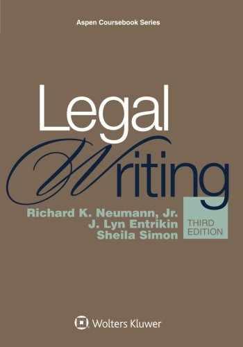 9781454830979-1454830972-Legal Writing (Aspen Coursebook) 3rd edition by Richard K. Neumann Jr., J. Lyn Entrikin, Sheila Simon (2015) Paperback