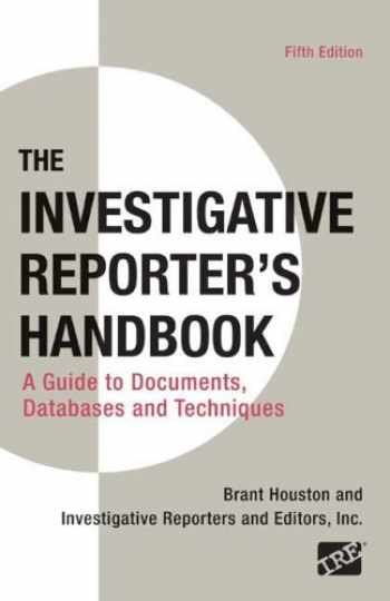 9780312589974-0312589972-Investigative Reporter's Handbook: A Guide to Documents, Databases, and Techniques