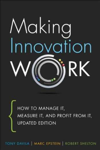 9780133092585-0133092585-Making Innovation Work: How to Manage It, Measure It, and Profit from It, Updated Edition