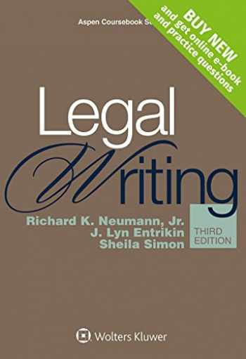 9781454830979-1454830972-Legal Writing (Aspen Coursebook) 3rd edition by Richard K. Neumann Jr., J. Lyn Entrikin, Sheila Simon (2015) Paperback