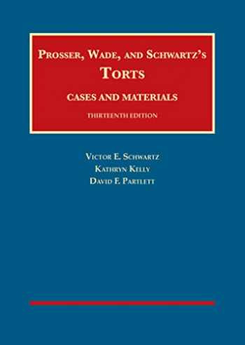 9781609304072-1609304071-Prosser, Wade and Schwartz's Torts, Cases and Materials, 13th (University Casebook Series)