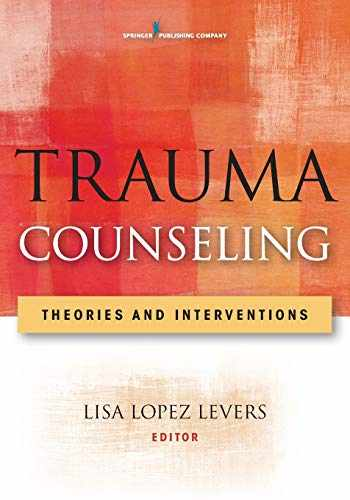 9780826106834-0826106838-Trauma Counseling: Theories and Interventions