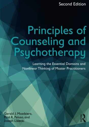 9780415704618-0415704618-Principles of Counseling and Psychotherapy: Learning the Essential Domains and Nonlinear Thinking of Master Practitioners