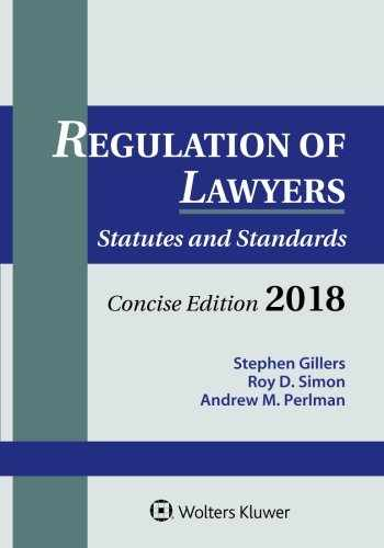 9781454894421-1454894423-Regulation of Lawyers: Statutes and Standards, Concise Edition, 2018 Supplement (Supplements)