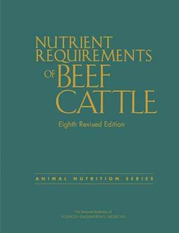 9780309317023-0309317029-Nutrient Requirements of Beef Cattle: Eighth Revised Edition (Nutrient Requirements of Animals)