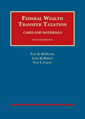 9781609300098-1609300092-Federal Wealth Transfer Taxation, Cases and Materials, 7th (University Casebook Series)