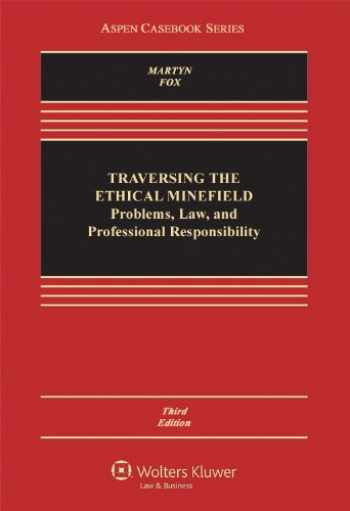 9781454808145-1454808144-Traversing the Ethical Minefield: Problems, Law, and Professional Responsibility, Third Edition (Aspen Casebook Series)