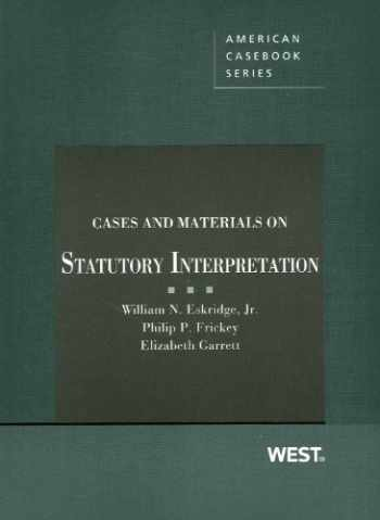 Cases and Materials on Statutory Interpretation (American Casebook Series)