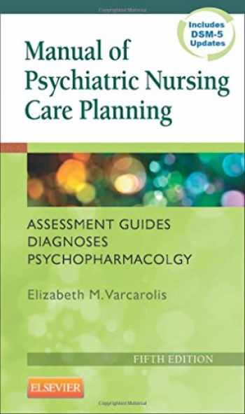 9781455740192-1455740195-Manual of Psychiatric Nursing Care Planning: Assessment Guides, Diagnoses, Psychopharmacology, 5e (Varcarolis, Manual of Psychiatric Nursing Care Plans)