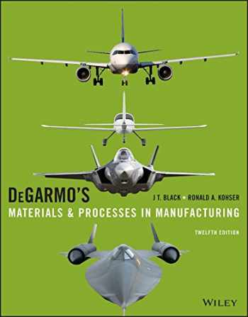 9781118987674-1118987675-DEGARMOS'S MATERIALS & PROCESSES IN MANUFACTURING 12