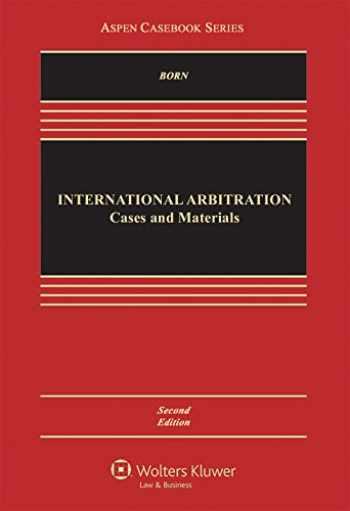 9781454839200-1454839201-International Arbitration: Cases and Materials (Aspen Casebook)