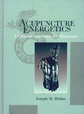 9781572507067-1572507063-Acupuncture Energetics: A Clinical Approach for Physicians