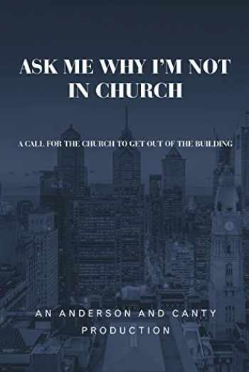 Sell, Buy or Rent Ask Me Why I'm Not In Church: A Call for