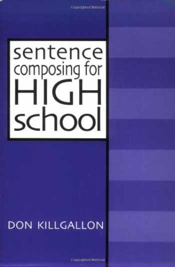9780867094282-0867094281-Sentence Composing for High School: A Worktext on Sentence Variety and Maturity