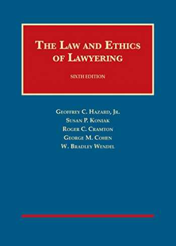 9781628100358-1628100354-The Law and Ethics of Lawyering (University Casebook Series)