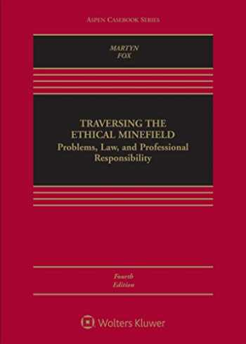 Traversing the Ethical Minefield: Problems, Law, and Professional Responsibility (Aspen Casebook)