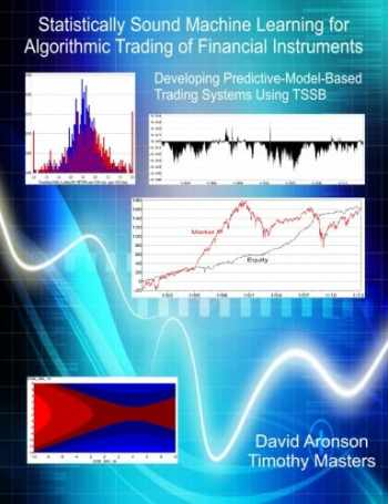 9781489507716-148950771X-Statistically Sound Machine Learning for Algorithmic Trading of Financial Instruments: Developing Predictive-Model-Based Trading Systems Using TSSB