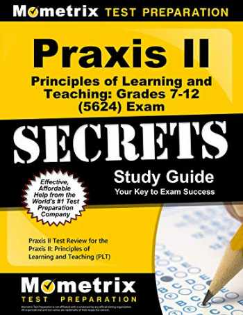 9781610727181-1610727185-Praxis II Principles of Learning and Teaching: Grades 7-12 (5624) Exam Secrets Study Guide: Praxis II Test Review for the Praxis II: Principles of ... (PLT) (Mometrix Secrets Study Guides)