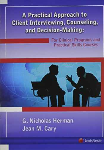 9781422422939-1422422933-A Practical Approach to Client Interviewing, Counseling, and Decision-Making: For Clinical Programs and Practical Skills Courses